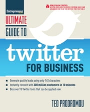 Ultimate Guide to Twitter for Business - Generate Quality Leads Using Only 140 Characters, Instantly Connect with 300 million Customers in 10 Minutes, Discover 10 Twitter Tools that Can be Applied Now ebook by Ted Prodromou