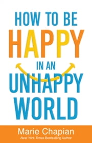 How to Be Happy in an Unhappy World ebook by Marie Chapian