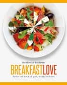 Breakfast Love - Perfect little bowls of quick, healthy breakfasts ebook by Bez, David