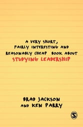 A Very Short, Fairly Interesting and Reasonably Cheap Book about Studying Leadership ebook by Brad Jackson,Mr Ken Parry
