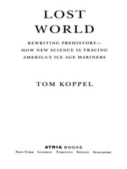 Lost World - Rewriting Prehistory---How New Science Is Tracing ebook by Tom Koppel