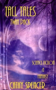 Tall Tales Twin-Pack, Science Fiction and Fantasy ebook by Cathy Spencer