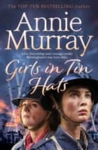 Girls in Tin Hats ebook by Annie Murray