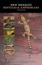 New Mexico's Reptiles and Amphibians - A Field Guide ebook by R. D. Bartlett, Patricia P. Bartlett