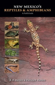 New Mexico's Reptiles and Amphibians - A Field Guide ebook by R. D. Bartlett,Patricia P. Bartlett