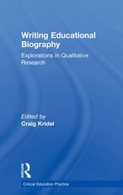 Writing Educational Biography - Explorations in Qualitative Research ebook by Craig Kridel,Craig Kridel