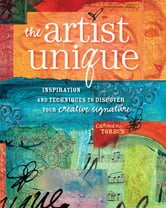 The Artist Unique - Discovering Your Creative Signature Through Inspiration and Techniques ebook by Carmen Torbus