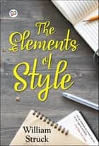 The Elements of Style - Writing Strategies with Grammar ebook by