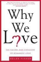 Why We Love - The Nature and Chemistry of Romantic Love ebook by Helen Fisher