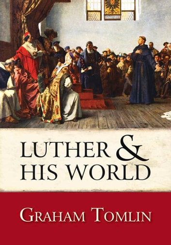Luther and His World - An Introduction ebook by Graham Tomlin