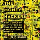 The Money Hackers - How a Group of Misfits Took on Wall Street and Changed Finance Forever audiobook by Daniel P. Simon