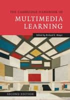 The Cambridge Handbook of Multimedia Learning ebook by Richard E. Mayer