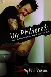 Un-Philtered - Real Life On and Off the Rock'n'Roll Tour Bus ebook by Phil Varone