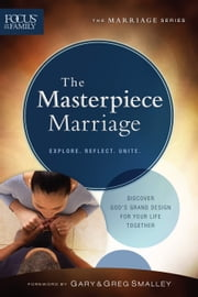 The Masterpiece Marriage (Focus on the Family Marriage Series) ebook by Focus on the Family,Gary Smalley,Greg Smalley