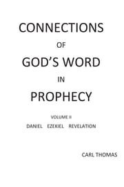 Connections of God's Word in Prophecy Volume II ebook by Carl  Thomas