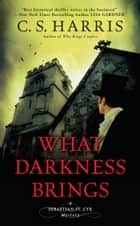 What Darkness Brings ebook by C. S. Harris