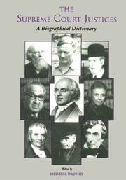 The Supreme Court Justices - A Biographical Dictionary ebook by Melvin Urofsky