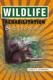 Wildlife Rehabilitation - Basic Life Support ebook by Nancy A. Schwartz