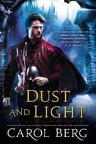 Dust and Light ebook by Carol Berg