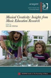 Musical Creativity: Insights from Music Education Research ebook by Oscar Odena