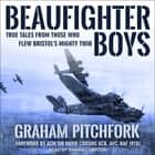 Beaufighter Boys - True Tales From Those Who Flew Bristol's Mighty Twin audiobook by