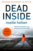 Dead Inside: An absolutely gripping serial killer thriller and your favourite new crime series (Maggie Jamieson Crime Thriller, Book 1) ebook by Noelle Holten