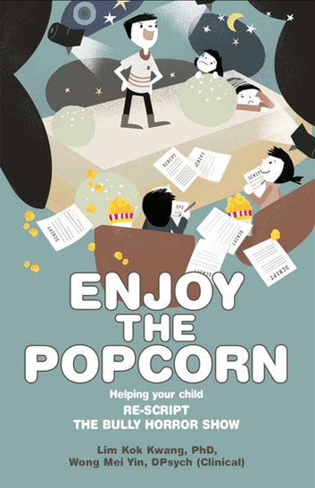 Enjoy the Popcorn - Helping Your Child re-script the bully horror show ebook by Dr Lim Kok Kwang,Dr Wong Mei Yin