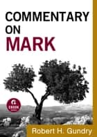 Commentary on Mark (Commentary on the New Testament Book #2) ebook by Robert H. Gundry