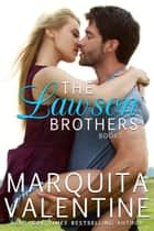 The Lawson Brothers Bundle: Books 1-3 eBook by Marquita Valentine