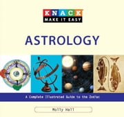 Knack Astrology - A Complete Illustrated Guide to the Zodiac ebook by David Cole Wheeler,Molly Hall,Anna Adesanya