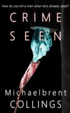 Crime Seen ebook by Michaelbrent Collings