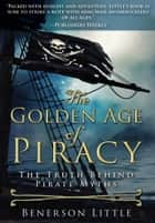 The Golden Age of Piracy - The Truth Behind Pirate Myths ebook by