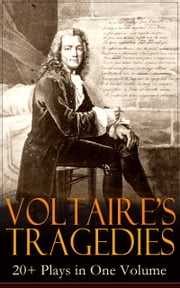VOLTAIRE'S TRAGEDIES: 20+ Plays in One Volume - Merope, Caesar, Olympia, The Orphan of China, Brutus, Amelia, Oedipus, Mariamne, Socrates, Zaire, Orestes, Alzire, Catilina, Pandora, The Scotch Woman, Nanine, The Prude, The Tatler and more ebook by Voltaire,William F. Fleming