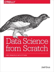 Data Science from Scratch - First Principles with Python ebook by Joel Grus