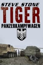 Tiger: Panzerkampfwagen ebook by Steve Stone