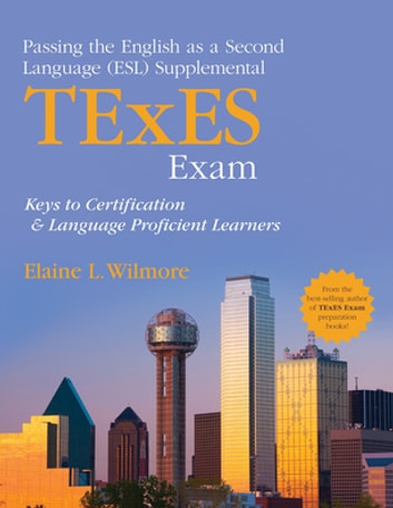 Passing the English as a Second Language (ESL) Supplemental TExES Exam - Keys to Certification and Language Proficient Learners ebook by Elaine L. Wilmore