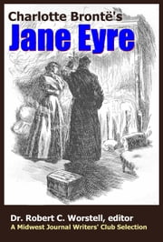 Charlotte Brontë's Jane Eyre - A Midwest Journal Writers Club Selection ebook by Midwest Journal Writers' Club,Dr. Robert C. Worstell,Charlotte Brontë'