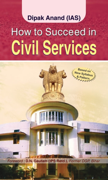 How to succeed in Civil Services ebook by Deepak Anand (IAS)