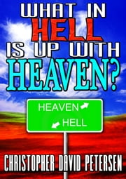 What in Hell is up with Heaven? ebook by christopher david petersen