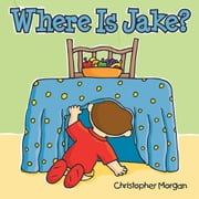 Where Is Jake? ebook by Christopher Morgan