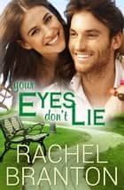 Your Eyes Don't Lie ebook by Rachel Branton