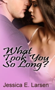 What Took You So Long? (Second Edition) ebook by Jessica E. Larsen