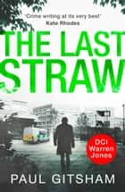 The Last Straw: A gripping crime thriller full of mystery and suspense (DCI Warren Jones, Book 1) ebook by Paul Gitsham