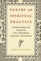 Poetry as Spiritual Practice ebook by Robert McDowell