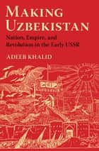 Making Uzbekistan ebook by Adeeb Khalid