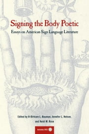 Signing the Body Poetic - Essays on American Sign Language Literature ebook by Dirksen Bauman,Heidi Rose,Jennifer Nelson