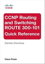 CCNP Routing and Switching ROUTE 300-101 Quick Reference ebook by Denise Donohue