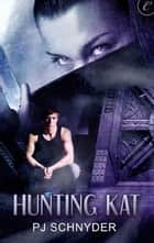 Hunting Kat ebook by PJ Schnyder