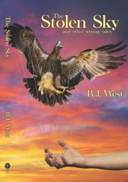 The Stolen Sky and other strange tales ebook by B.J. West