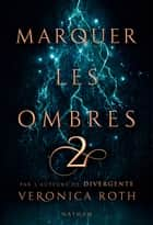 Marquer les ombres - Tome 2 - Dès 14 ans ebook by Veronica Roth, Anne Delcourt